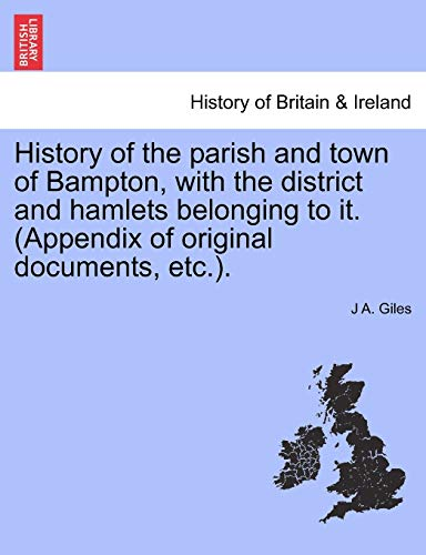 9781241317669: History of the parish and town of Bampton, with the district and hamlets belonging to it. (Appendix of original documents, etc.).