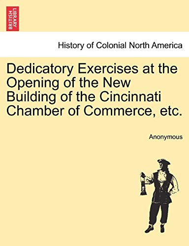 9781241319854: Dedicatory Exercises at the Opening of the New Building of the Cincinnati Chamber of Commerce, etc.
