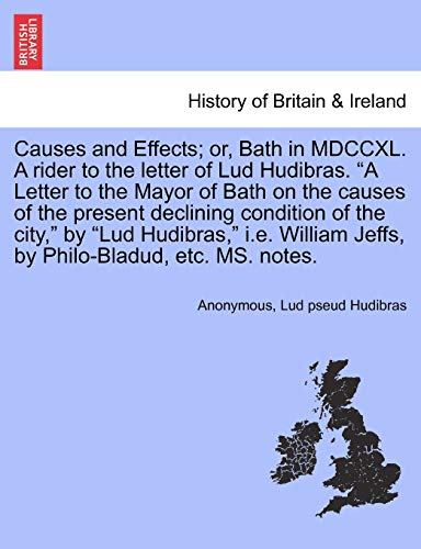 9781241320577: Causes and Effects; or, Bath in MDCCXL. A rider to the letter of Lud Hudibras.