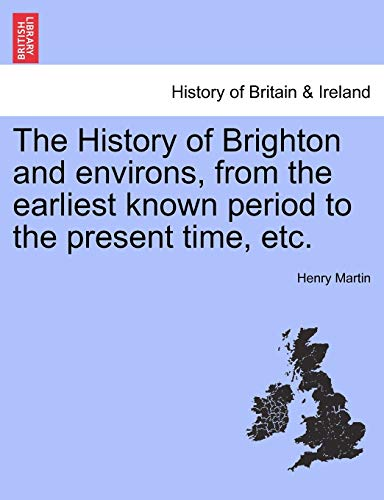 The History of Brighton and environs, from the earliest known period to the present time, etc. (1241321876) by Henry Martin