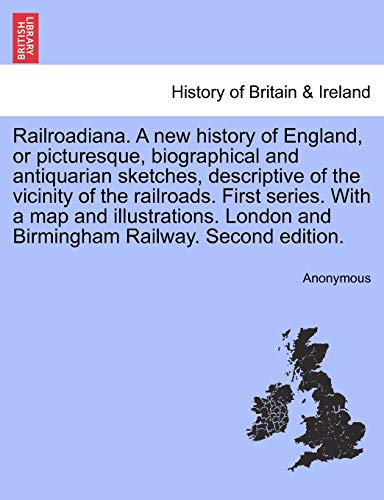 9781241323158: Railroadiana. A new history of England, or picturesque, biographical and antiquarian sketches, descriptive of the vicinity of the railroads. First ... and Birmingham Railway. Second edition.