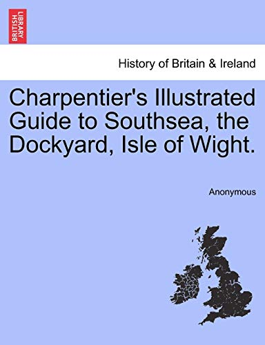 9781241324483: Charpentier's Illustrated Guide to Southsea, the Dockyard, Isle of Wight.