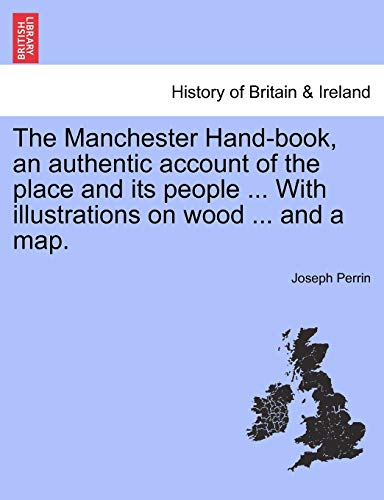 9781241324636: The Manchester Hand-book, an authentic account of the place and its people ... With illustrations on wood ... and a map.