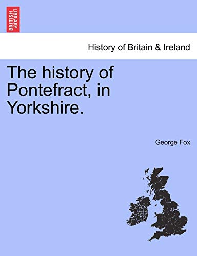 The History of Pontefract, in Yorkshire. (Paperback): George Fox