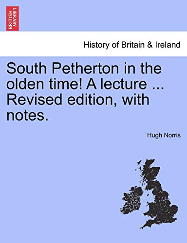 9781241325367: South Petherton in the olden time! A lecture ... Revised edition, with notes.