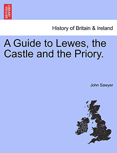 A Guide to Lewes, the Castle and the Priory.: Sawyer, John