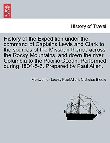 9781241326463: History of the Expedition under the command of Captains Lewis and Clark to the sources of the Missouri thence across the Rocky Mountains, and down the river Columbia to the Pacific Ocean, vol. I