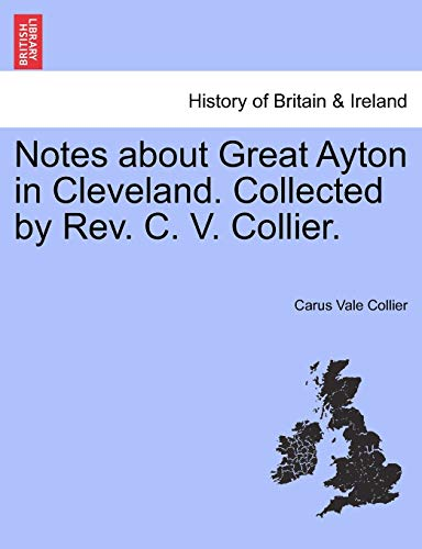 Notes about Great Ayton in Cleveland. Collected: Carus Vale Collier