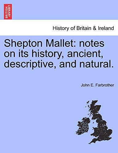 9781241326890: Shepton Mallet: notes on its history, ancient, descriptive, and natural.