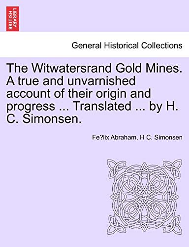 The Witwatersrand Gold Mines. A true and: Abraham, Felix