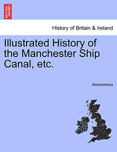 Illustrated History of the Manchester Ship Canal,: Anonymous