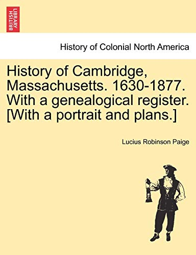 History of Cambridge, Massachusetts. 1630-1877. with a Genealogical Register. [With a Portrait and ...