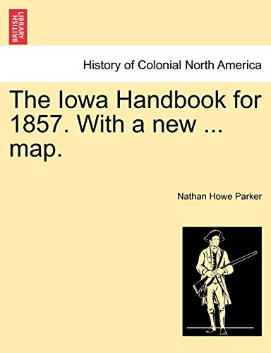 9781241332556: The Iowa Handbook for 1857. With a new ... map.