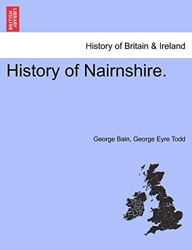 History of Nairnshire. Second Edition: Bain, George; Todd, George Eyre