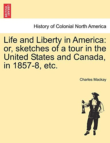 Life and Liberty in America: or, sketches: Charles Mackay