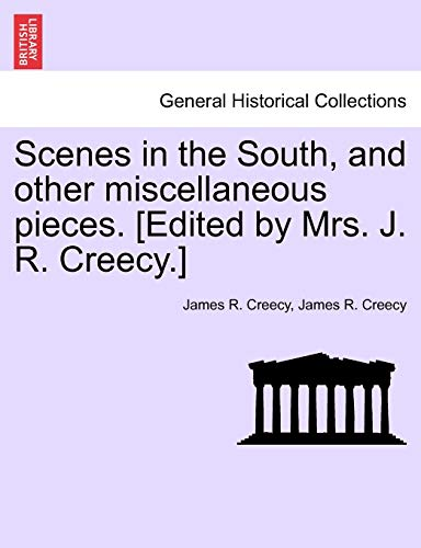 9781241334598: Scenes in the South, and other miscellaneous pieces. [Edited by Mrs. J. R. Creecy.]