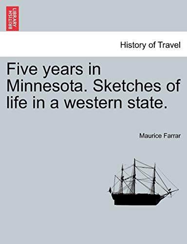 Five years in Minnesota. Sketches of life in a western state.: Maurice Farrar