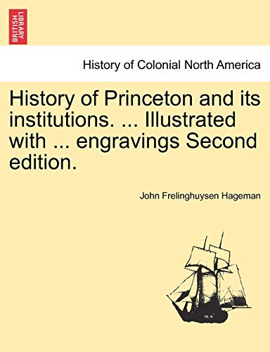 9781241336301: History of Princeton and its institutions. ... Illustrated with ... engravings Second edition. Vol. I.