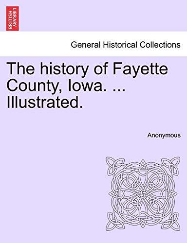 The History of Fayette County, Iowa. . Illustrated. (Paperback): Anonymous