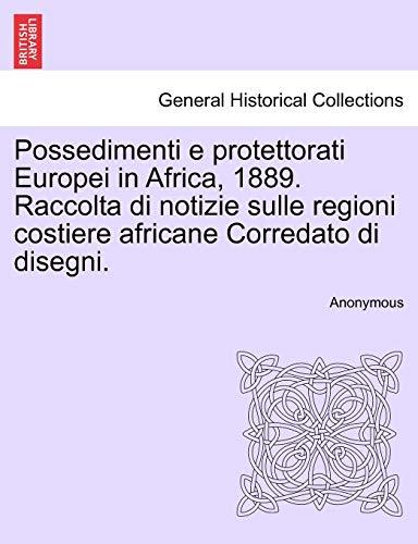 9781241340322: Possedimenti e protettorati Europei in Africa, 1889. Raccolta di notizie sulle regioni costiere africane Corredato di disegni. (Italian Edition)