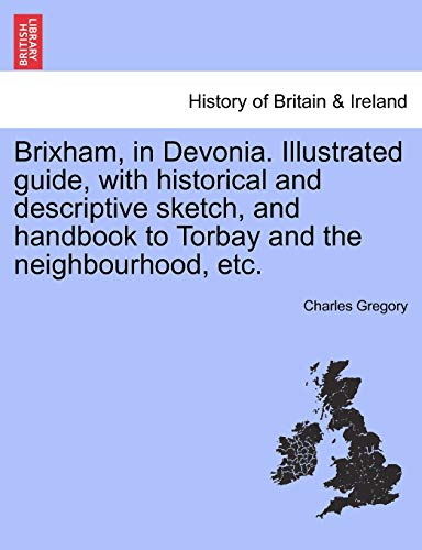 9781241340797: Brixham, in Devonia. Illustrated guide, with historical and descriptive sketch, and handbook to Torbay and the neighbourhood, etc.