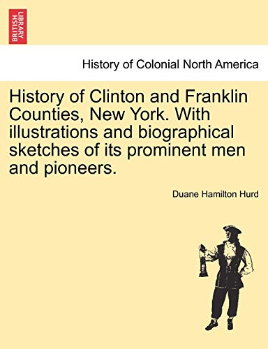 9781241342920: History of Clinton and Franklin Counties, New York. With illustrations and biographical sketches of its prominent men and pioneers.
