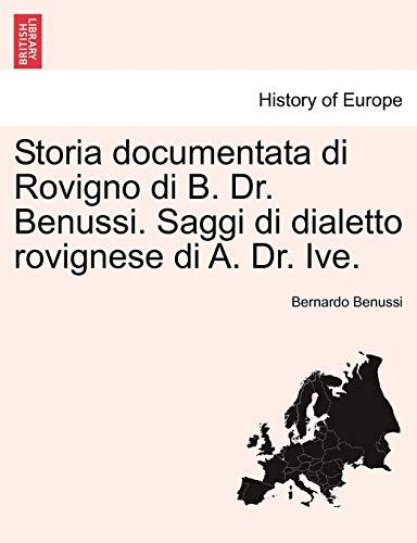 9781241345013: Storia documentata di Rovigno di B. Dr. Benussi. Saggi di dialetto rovignese di A. Dr. Ive. (Italian Edition)