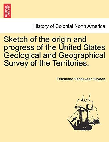Sketch of the Origin and Progress of: Ferdinand VanDeVeer Hayden
