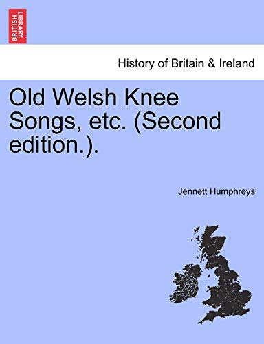 Old Welsh Knee Songs, Etc. (Second Edition.).: Jennett Humphreys