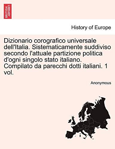 9781241346751: Dizionario corografico universale dell'Italia. Sistematicamente suddiviso secondo l'attuale partizione politica d'ogni singolo stato italiano. Compilato da parecchi dotti italiani. 1 vol