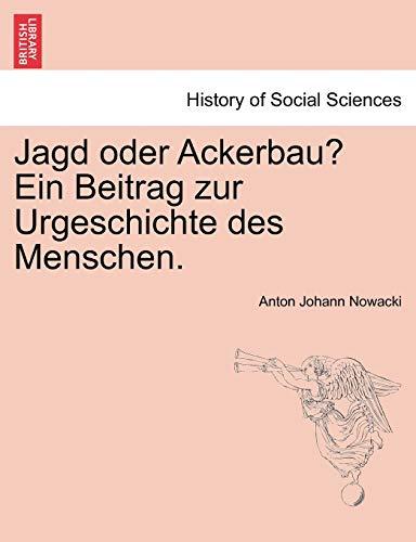9781241347062: Jagd oder Ackerbau? Ein Beitrag zur Urgeschichte des Menschen. (German Edition)