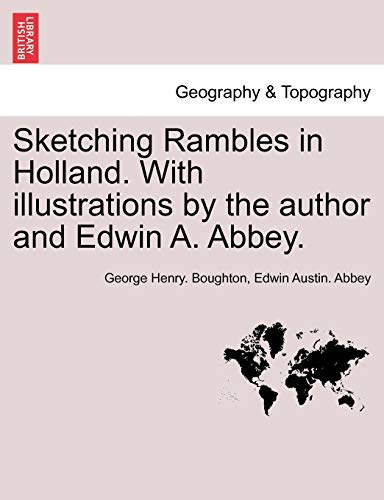 Sketching Rambles in Holland. with Illustrations by: George Henry Boughton,