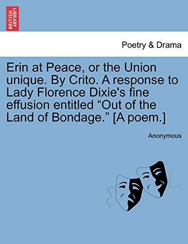 Erin at Peace, or the Union unique. By Crito. A response to Lady Florence Dixie's fine ...