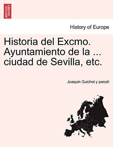 9781241350130: Historia del Excmo. Ayuntamiento de la ... ciudad de Sevilla, etc.