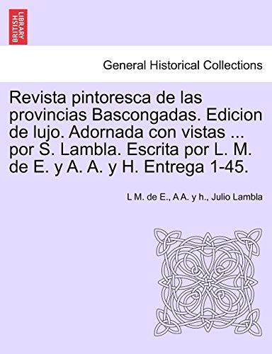 9781241350185: Revista pintoresca de las provincias Bascongadas. Edicion de lujo. Adornada con vistas ... por S. Lambla. Escrita por L. M. de E. y A. A. y H. Entrega 1-45.