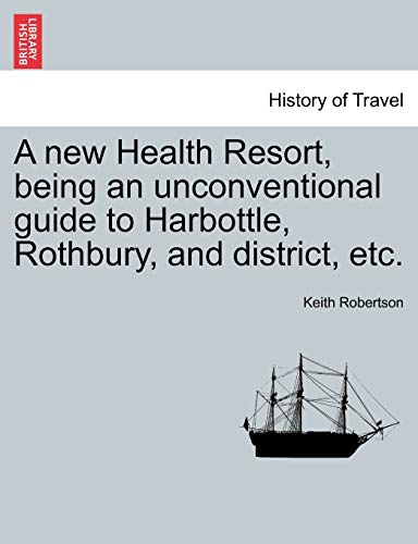 A new Health Resort, being an unconventional guide to Harbottle, Rothbury, and district, etc. (1241350809) by Keith Robertson