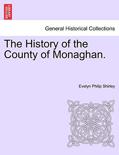 The History of the County of Monaghan.: Shirley, Evelyn Philip