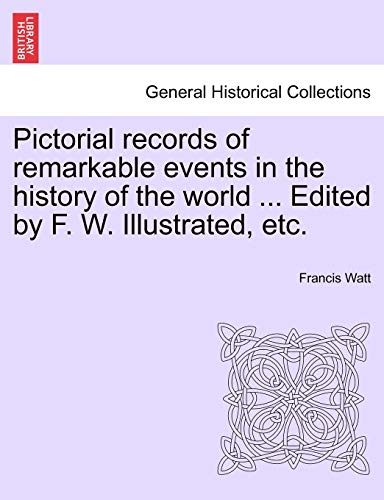 Pictorial records of remarkable events in the: Watt, Francis