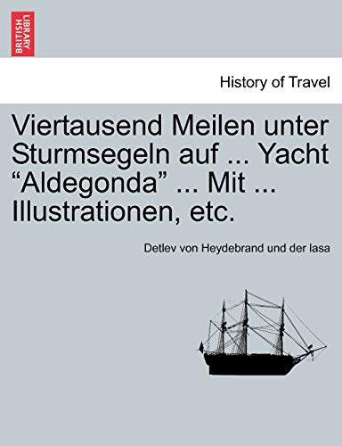 """Viertausend Meilen unter Sturmsegeln auf . Yacht """"Aldegonda"""" . Mit . Illustrationen, etc. (German Edition)"""