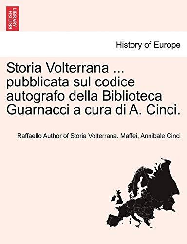 Storia Volterrana . pubblicata sul codice autografo: Maffei, Raffaello Author