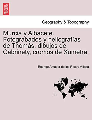 9781241356798: Murcia y Albacete. Fotograbados y heliografías de Thomás, dibujos de Cabrinety, cromos de Xumetra.