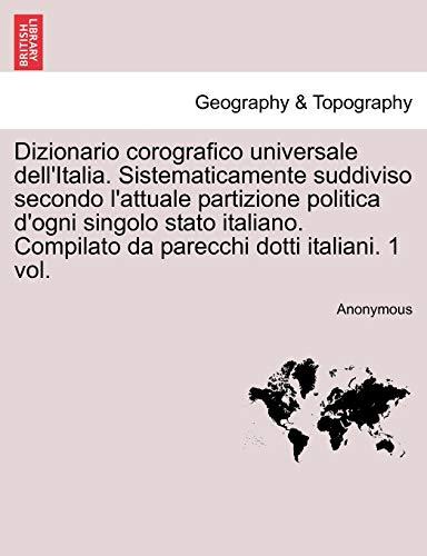 9781241357139: Dizionario Corografico Universale Dell'italia. Sistematicamente Suddiviso Secondo L'Attuale Partizione Politica D'Ogni Singolo Stato Italiano. Compila