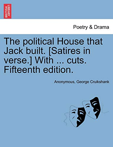 The political House that Jack built. [Satires in verse.] With . cuts. Fifteenth edition.