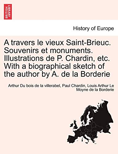 9781241362409: A travers le vieux Saint-Brieuc. Souvenirs et monuments. Illustrations de P. Chardin, etc. With a biographical sketch of the author by A. de la Borderie (French Edition)