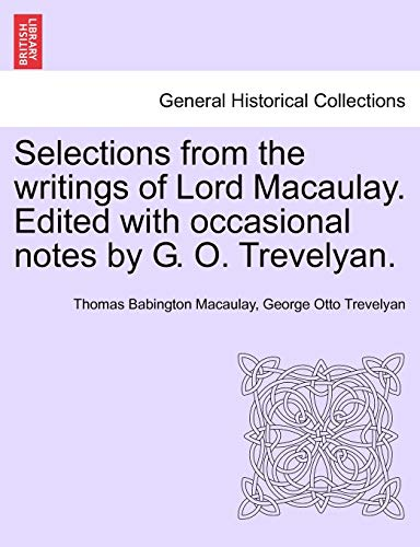Selections from the writings of Lord Macaulay. Edited with occasional notes by G. O. Trevelyan. - Thomas Babington Macaulay; George Otto Trevelyan