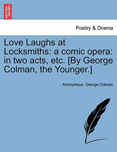 Love Laughs at Locksmiths: A Comic Opera: Anonymous, George Colman