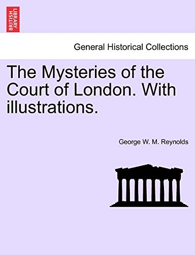 9781241363833: The Mysteries of the Court of London. With illustrations. VOL. VI