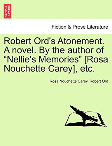 Robert Ord s Atonement. a Novel. by: Rosa Nouchette Carey,