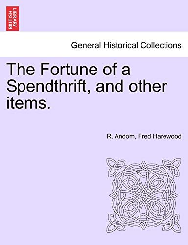The Fortune of a Spendthrift, and Other: R Andom, Fred