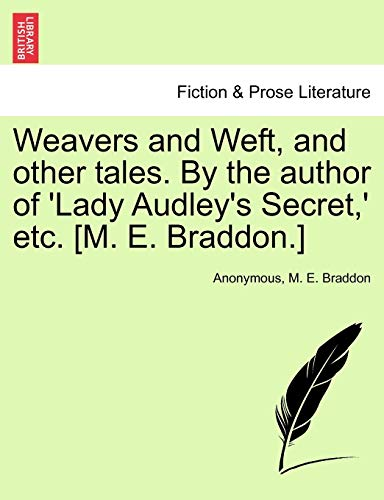 Weavers and Weft, and other tales. By the author of 'Lady Audley's Secret,' etc. [M. E. Braddon.] VOL. I (1241367582) by Anonymous; M. E. Braddon